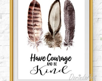 Have courage and be kind wall art print Watercolor Feather print Feather quote printable Inspirational quote Brown Nursery feather DOWNLOAD