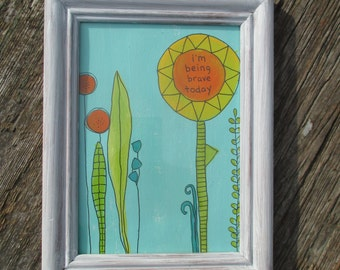 harold and maude inspired painting . i'm being brave today . one of a kind wall art . wall hanging . sunflowers . bravery encouragement gift