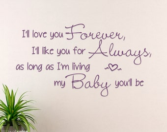 I'll Love You Forever, I'll Like You For Always, As Long As I'm Living My Baby You'll Be Vinyl Wall Decal Sticker