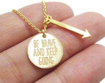 Be Brave and Keep Going Motivational Quote and Arrow Pendant Necklace in Gold  | Minimalistic Handmade Jewelry