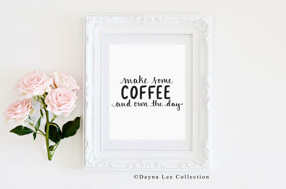 """Make some Coffee... and Own The Day! - 8"""" x 10"""" Hand Lettered Quote Art Print"""