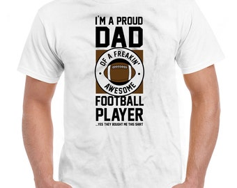 Funny Dad T Shirt I'm A Proud Dad Of A Freakin' Awesome Football Player Shirt Daddy Shirt Dad Gift Ideas Dad Clothes Mens Tee DN-515