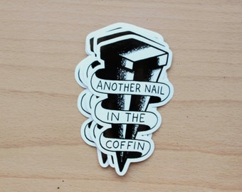 Vinyl Sticker - Another Nail In The Coffin