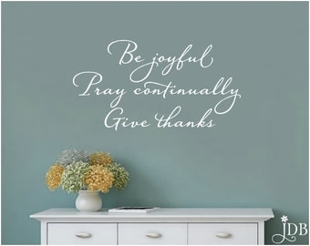 Be joyful, Pray continually. Give thanks. - Wall Decal