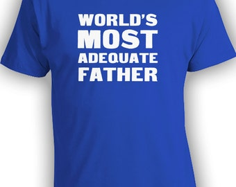 World's Most Adequate Father - Funny Fathers Day Shirt for Dads Brothers Uncles - Mens T-shirts Clothing Tees Christmas Gift  CT-141