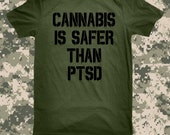 Cannabis Is Safer Than PTSD Veteran Fatigue Green T Shirt