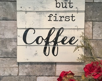 BUT FIRST COFFEE, gift for mom, coffee lover gift, coffee sign, coffee bar, rustic coffee sign, wood coffee sign, kitchen signs, 14x14