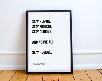Stay hungry, stay foolish, stay curious,  and above all,  stay humble. - Tom Hiddleston // Letter Board Quote // Wall Art // Print