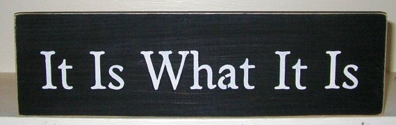 It Is What It Is Sign Wooden You Pick Colors