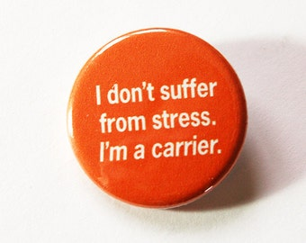 Funny Badge, Funny Pin, Stress, Pinback buttons, Lapel Pin, Made in Canada, Humor, I don't suffer from stress. I'm a carrier, Orange (5440)