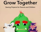 Sew Together Grow Together: A book of easy to make hand sewing projects for kids and their parents