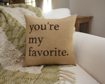 Burlap Pillow / You're My Favorite / Wedding Gift / Father's Day Pillow / Mother's Day