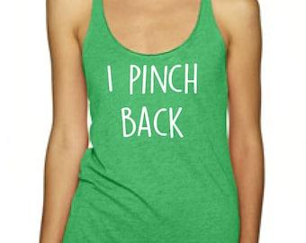 St Patricks Day shirt, St Patricks Day tank, I PINCH BACK, funny St Patricks tank, green shirt, green tank top,