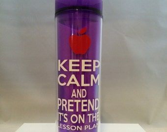 Keep Calm and pretend its on the lesson plan Tumbler. Teacher appreciation gift. Back to school. End of the year. Educational. Teach. Apple.