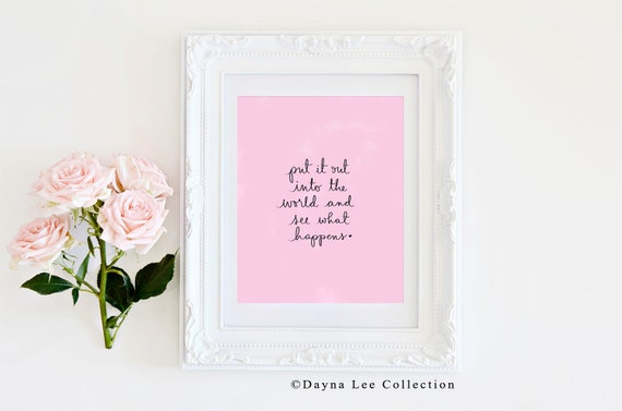 Put it out into the world and see what happens - Inspirational Quote Hand Lettered Art Print