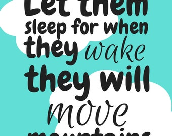 Let Them Sleep for When They Wake, They Will Move Mountains Print