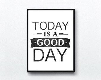 Today Is A Good Day - inspirational print