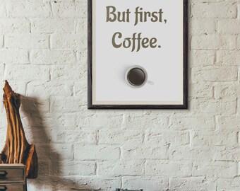 But first, Coffee PRINT - Minimal, Office Decor 'But First Coffee' Java Coffee Lover - Coffee Addict 8x10, 13x19 Wall Decor, Home Decor