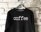 Coffee Sweatshirt in Black for Women - Coffee Shirts and Tops - Coffee T-Shirts and Sweatshirts - Popular Tops