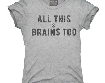 All This And Brains Too T-Shirt, Hoodie, Tank Top, Sleeveless