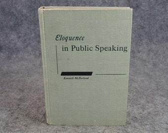 Eloquence In Public Speaking By Kenneth Mcfarland C. 1961.