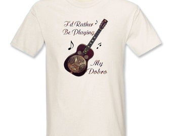 I'd Rather Be Playing My Dobro T-Shirt - Free Shipping