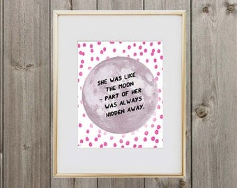"""Quote Digital Print """"She was like the moon - Part of her was always hidden away."""" 8x10"""