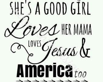 She's a Good Girl, Loves Her Mama, Loves Jesus, and America Too SVG and JPG Instant Download Files