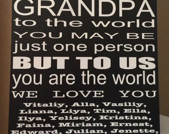 GRANDPA to the world you are just one person but to us you are the world .. What a beautiful gift !!!! Can be personalized !!!