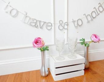 To Have & To Hold Wedding Banner - Wedding Banner - Wedding Decoration - Wedding Sign - Bridal Shower Decor