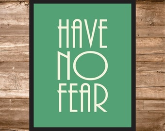 Have No Fear, 9x10 Wall Art Quote, Instant Downloand, Printable PDF, Green