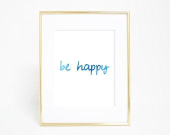 Blue Be Happy Print, Inspirational Print, Typography Print, Wall Décor, Be Happy, Happy Print, Motivational Print, Watercolor Print