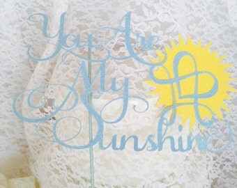 You Are My Sunshine Cake Topper - Birthday Party - Birthday Decorations - Custom Colors - Anniversary Cake Topper - Love Party - Special