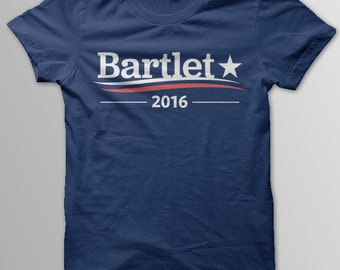 WEST WING Shirt, President BARTLET, Bartlet 2016, Bartlet For America, Jed Bartlet, Vote For Bartlet, West Wing Shirt, Unisex Men & Women