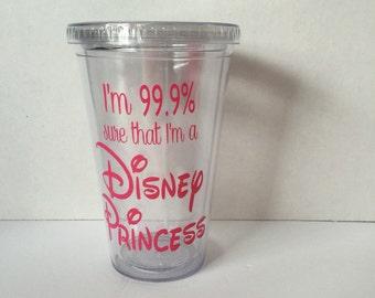 I'm 99.9% Sure I'm a Disney Princess Tumbler,Princess tUMBLER,Quote Tumbler,Vinyl Tumbler, Saying Cup,Princess Tumbler,Girl Tumbler