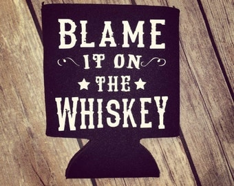 Blame It On the Whiskey Can Cooler
