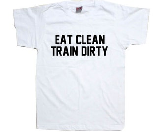 Gym T-Shirt - Eat Clean Train Dirty Gym Fitness Shirt TSHIRT SHIRT  T1083