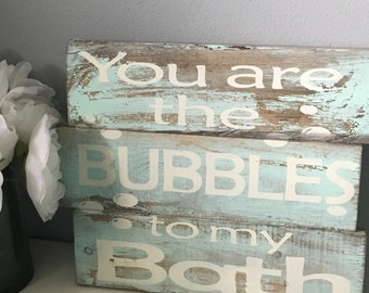 you are the bubbles to my bath/ bathroom decor/ rustic wood sign