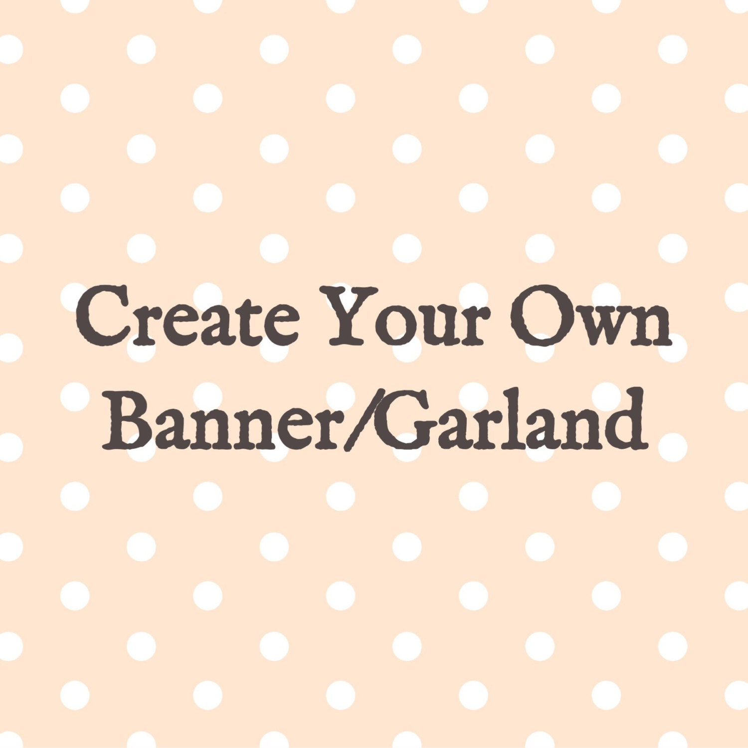 Design Your Own Banner: Create Your Own Banner Create Your Own Garland Custom