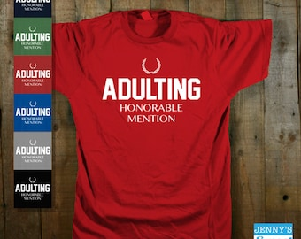 Adulting T shirt | Adulting Honorable Mention | Funny Adulting  T shirt-E19