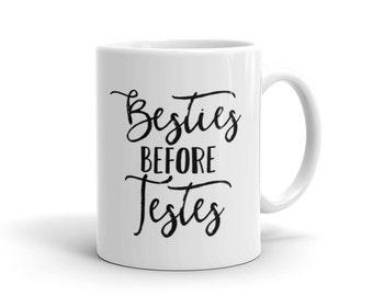 Besties Before Testes Coffee Mug - Ceramic Coffee Cup - Quote Mug - Best Friend Gift - Funny Mug - Tea Mug - Gift Idea - 11 Ounces