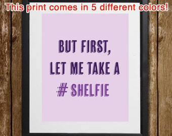 But First, Let Me Take a Shelfie Wall Art - Funny Print - #Selfie - Song Quote - Parody Print - Book Lover Gift - Bookshelf - Author Gift