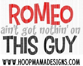 Romeo Aint Got Nothin On This Guy SVG DXF EPS and png Files for Cutting Machines Cameo or Cricut - Valentines Day