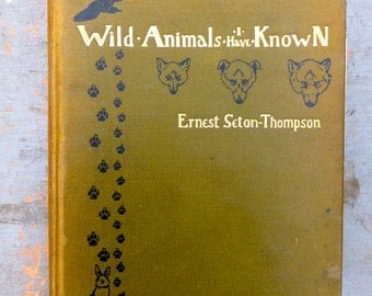 Antique Book - Wild Animals I Have Known by Ernest Seton Thompson - David Nutt London 1902