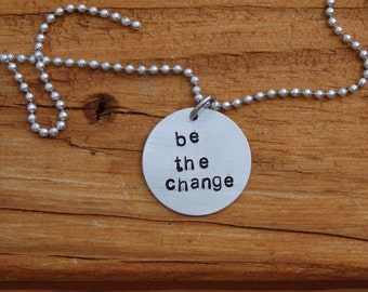 Hand Stamped Charm Necklace be the change, Inspiration jewelry, Empowerment Jewelry, Graduation Gift  necklace