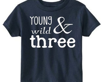 Young Wild and Three Shirt, Birthday Shirt 3, Boys Birthday Shirt, Three Birthday Shirt, 3rd Birthday Shirt, Young Wild and Three TShirt