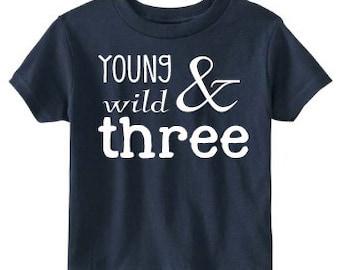 Young Wild and Three Shirt, Birthday Shirt 3, Boys Birthday Shirt, Three Birthday Shirt, 3rd Birthday Shirt, Young Wild and Three TShirt