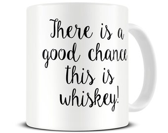 Whiskey Gifts - There is a Good Chance This is Whiskey Mug - Whisky Coffee Mug - dad christmas gift - MG403