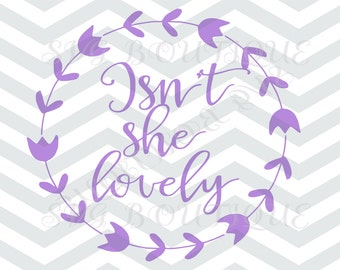 Isnt she lovely SVG File, Laurel Wreath Svg, SVG Cut Files, Word Overlay, JPEG, Cricut, Silhouette, Iron On Vector, Baby Girl, Baby Boy