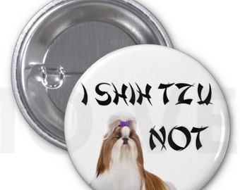 I Shih Tzu Not! Button 1.25''